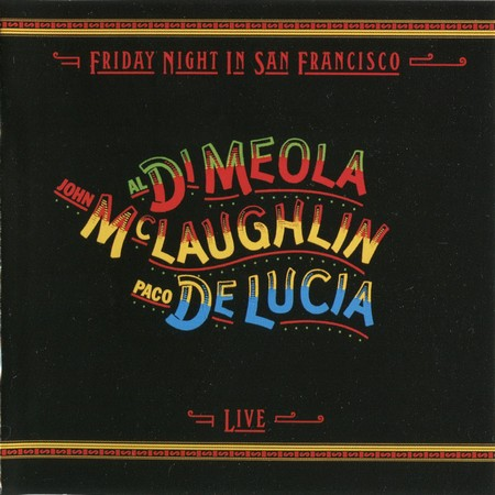Al Di Meola, John McLaughlin, Paco De Lucia - Friday Night In San Francisco (1981)