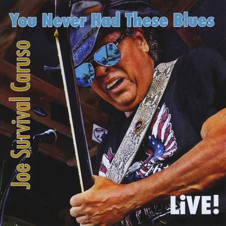 Joe Survival Caruso - You Never Had These Blues (2015)