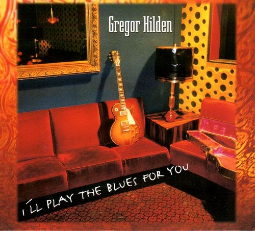 Gregor Hilden - I'll Play the Blues for You (2009)
