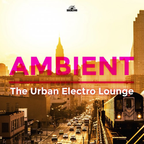Ambient The Urban Electro Lounge