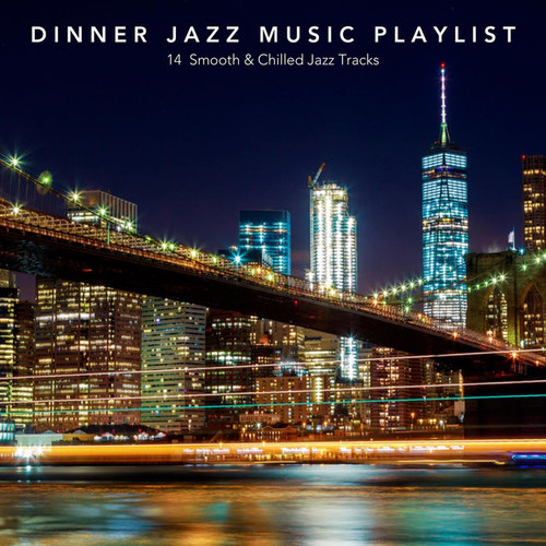 Dinner Jazz Music Playlist: 14 Smooth and Chilled Jazz Tracks