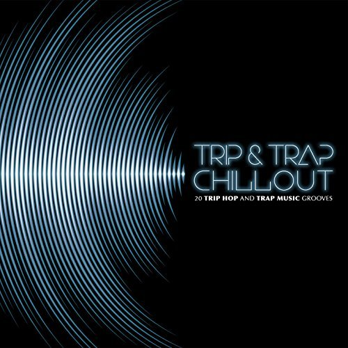 Trip & Trap Chillout: 20 Trip Hop & Trap Music Grooves
