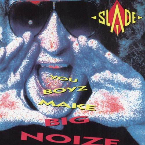 Slade. You Boyz Make Big Noize (1987)