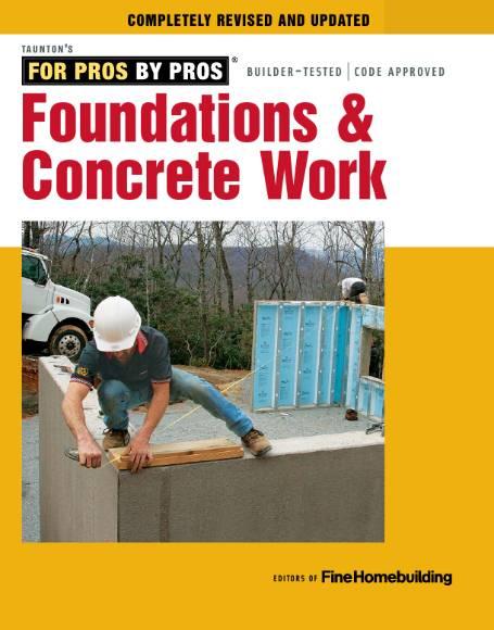 Fine Homebuilding. Foundations & Concrete Work
