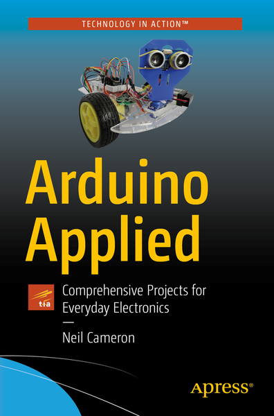 Neil Cameron. Arduino Applied. Comprehensive Projects for Everyday Electronics