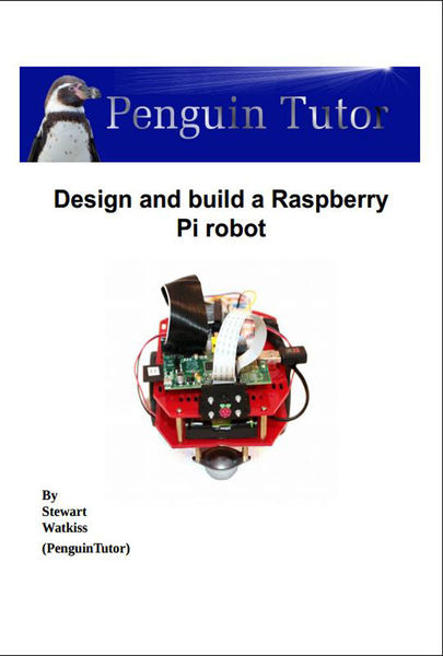 Stewart Watkiss. Design and Build A Raspberry Pi Robot