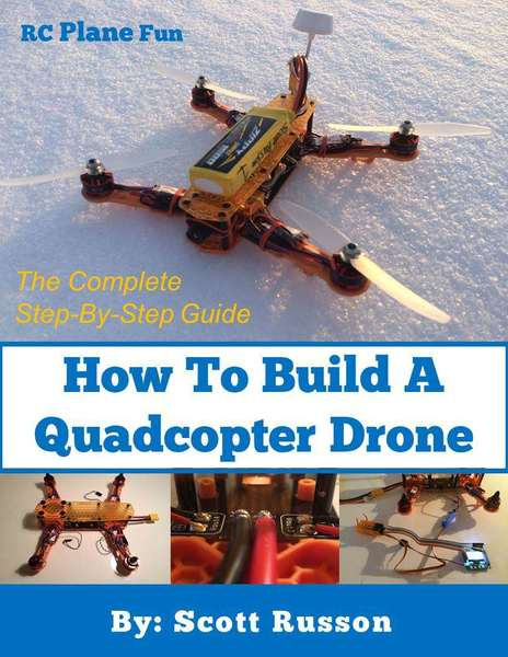 Scott Russon. How to Build a Quadcopter Drone