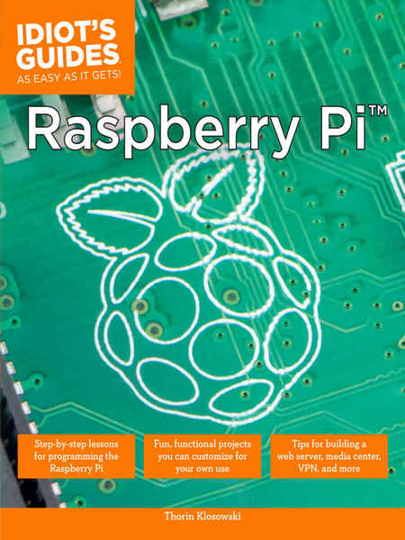 Thorin Klosowski. Raspberry Pi. Idiot's Guides