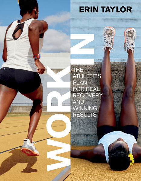 Erin Taylor. Work In. The Athlete's Plan for Real Recovery and Winning Results