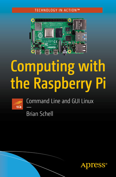 Brian Schell. Computing with the Raspberry Pi. Command Line and GUI Linux