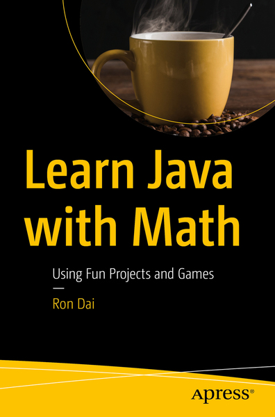 Ron Dai. Learn Java with Math. Using Fun Projects and Games