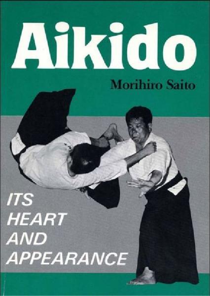 Morihiro Saito. Aikido. Its Heart and Appearance