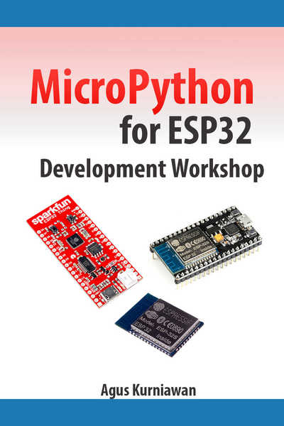 Agus Kurniawan. MicroPython for ESP32 Development Workshop