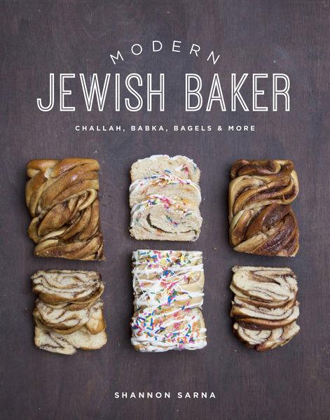 Shannon Sarna. Modern Jewish Baker. Challah, Babka, Bagels & More