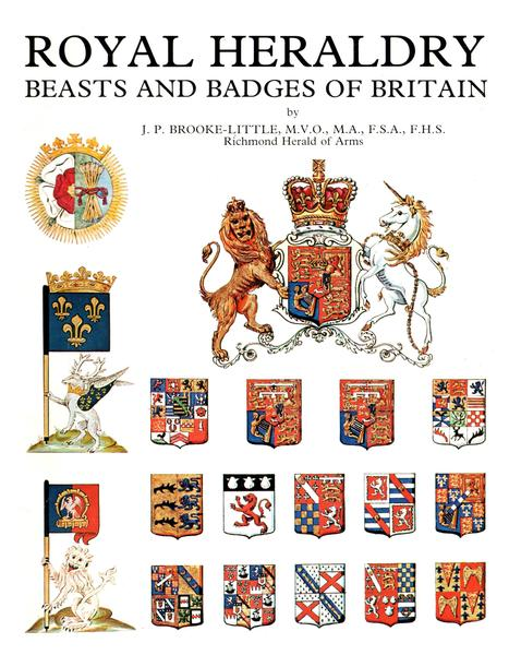 J.P. Brooke-Little. Royal Heraldry. Beasts and Badges of Britain