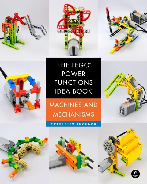 Yoshihito Isogawa. The LEGO Power Functions Idea Book. Vol. 1. Machines and Mechanisms