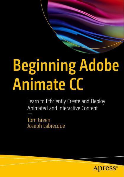 Tom Green, Joseph Labrecque. Beginning Adobe Animate CC