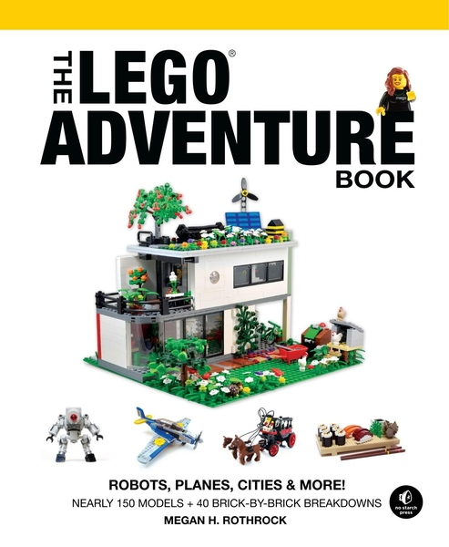 Megan H. Rothrock. The LEGO Adventure Book. Vol. 0. Robots, Planes, Cities & More!