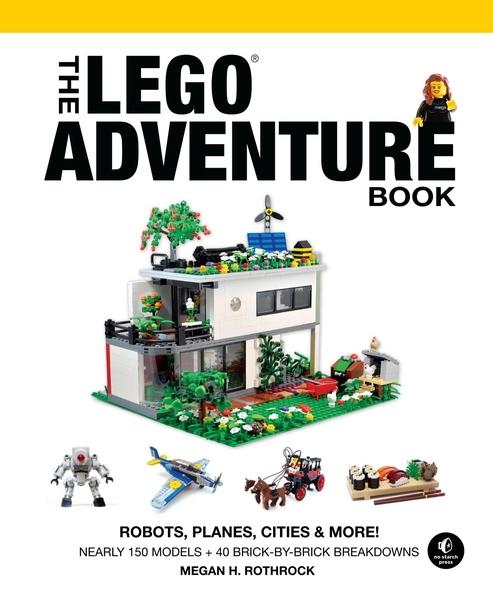 Megan H. Rothrock. The LEGO Adventure Book. Vol. 0. Robots, Planes, Cities & More!