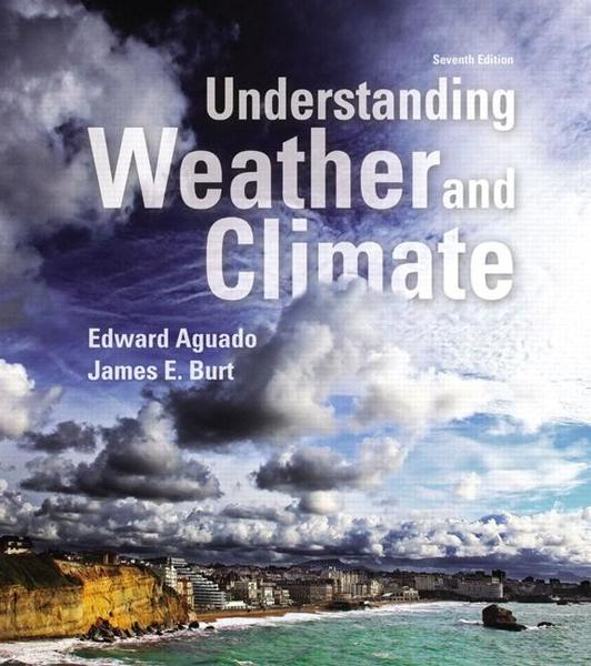 Edward Aguado, James E. Burt. Understanding Weather and Climate